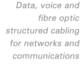 Data, voice and fibre structured cabling for networks and communications